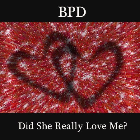 Women On The Spectrum of BPD-Did She Really Love Me?